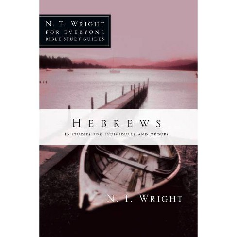 Hebrews - (N.T. Wright for Everyone Bible Study Guides) by  N T Wright (Paperback) - image 1 of 1