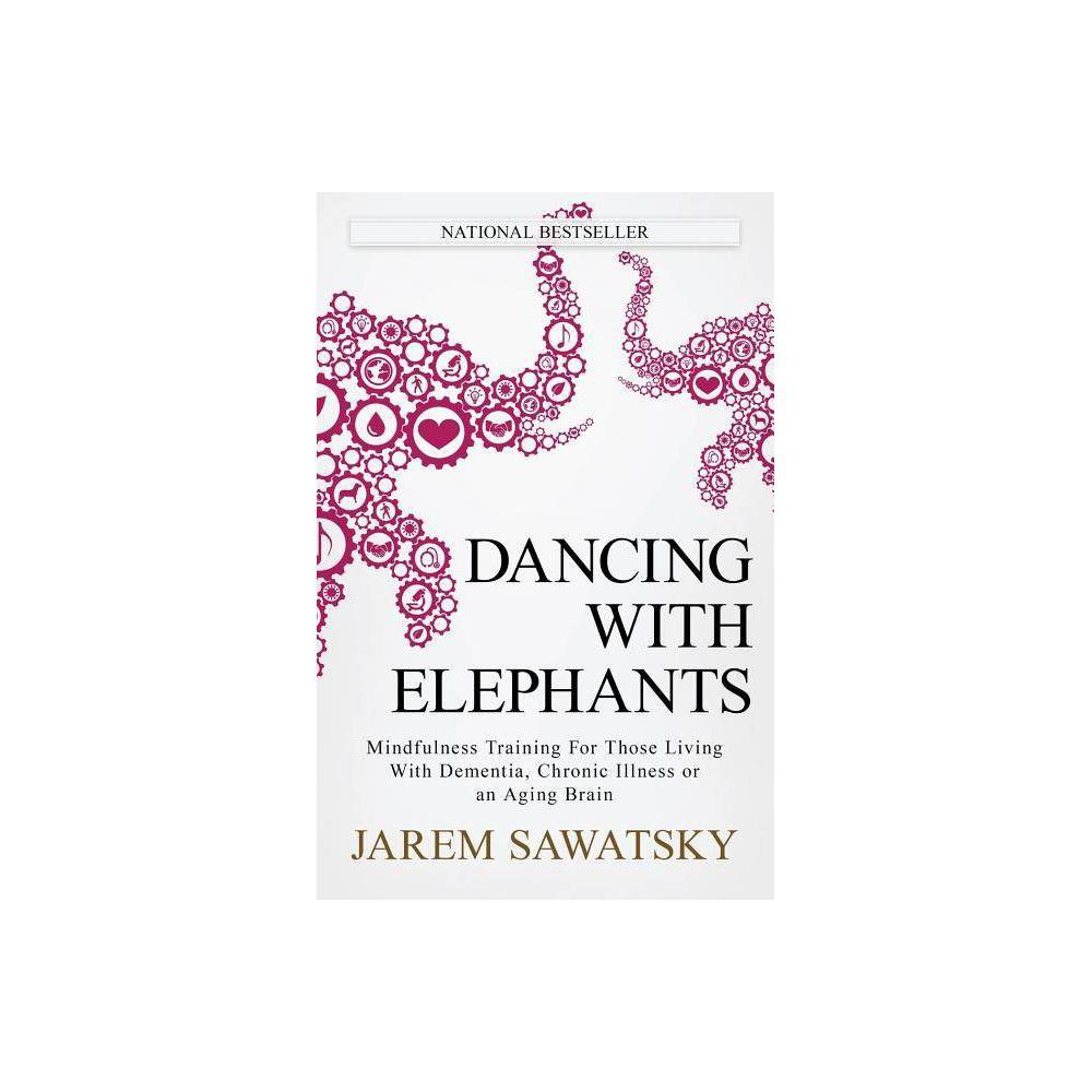 Dancing With Elephants How To Die Smiling By Jarem Sawatsky Paperback