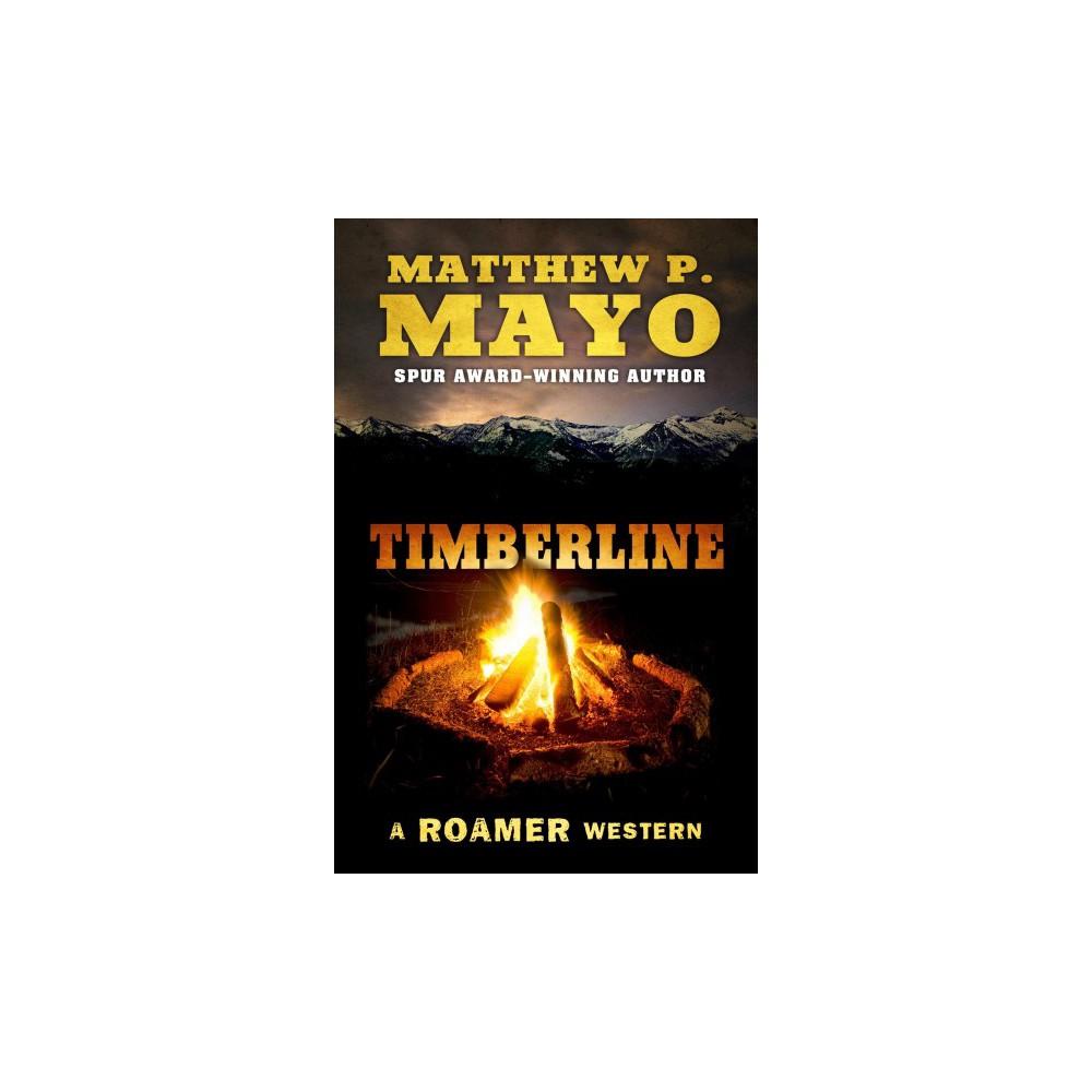 Timberline - (A Roamer Western) by Matthew P. Mayo (Hardcover)