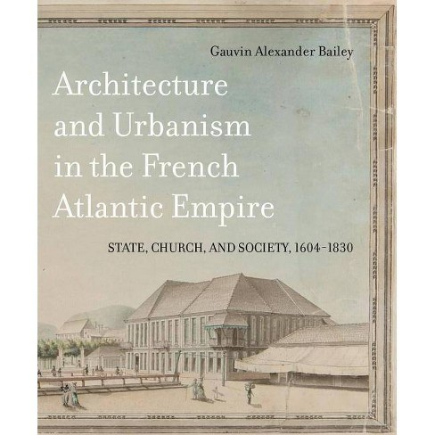 Architecture and Urbanism in the French Atlantic Empire - (McGill-Queen's French Atlantic Worlds) - image 1 of 1