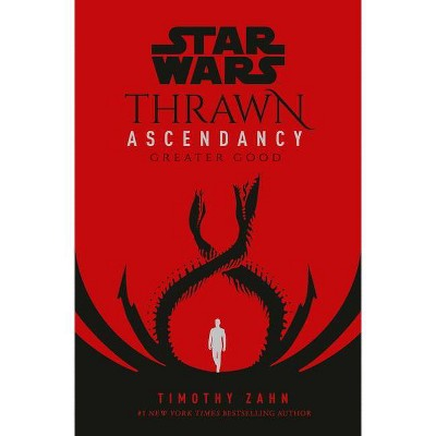 Star Wars: Thrawn Ascendancy (Book II: Greater Good) - (Star Wars: The Ascendancy Trilogy) by Timothy Zahn (Hardcover)