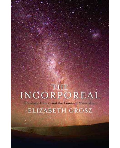 Incorporeal : Ontology, Ethics, and the Limits of Materialism (Hardcover) (Elizabeth Grosz) - image 1 of 1