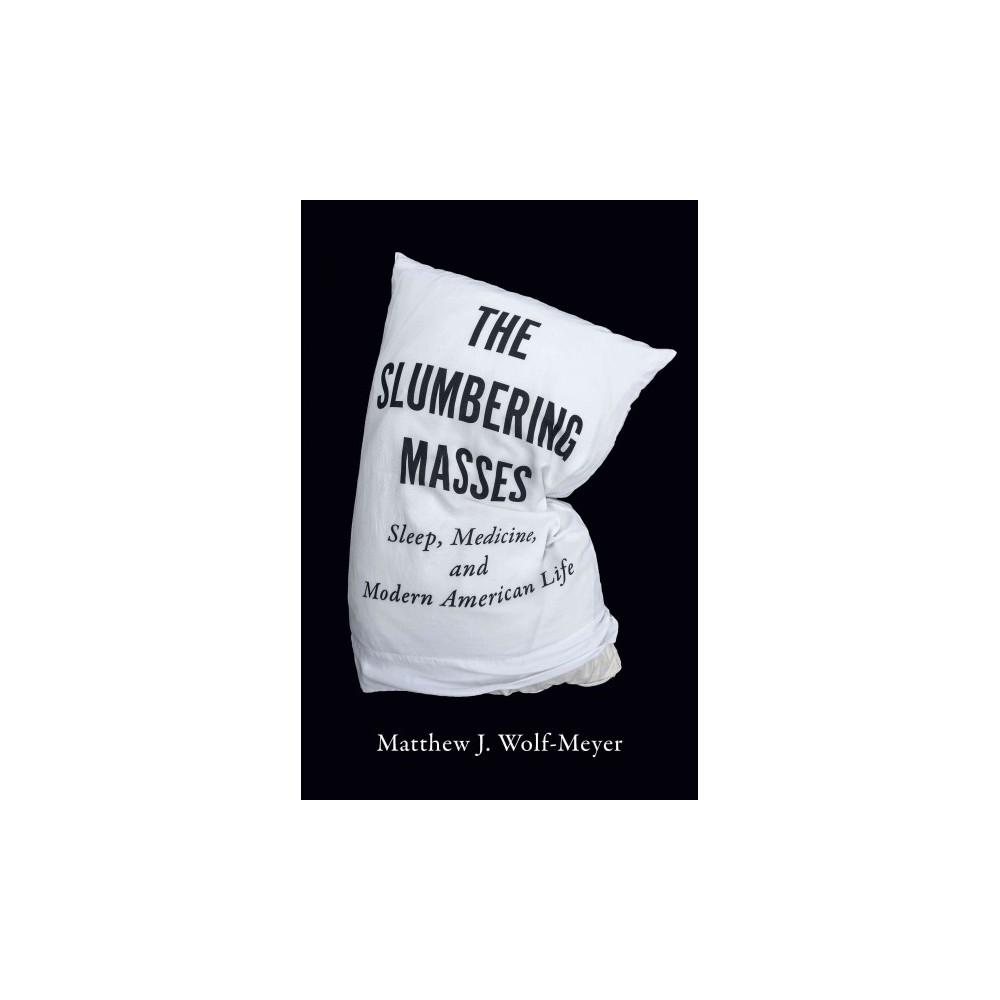 Slumbering Masses : Sleep, Medicine, and Modern American Life (Reprint) (Paperback) (Matthew J.