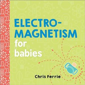 Electromagnetism for Babies - (Baby University)by Chris Ferrie (Hardcover)