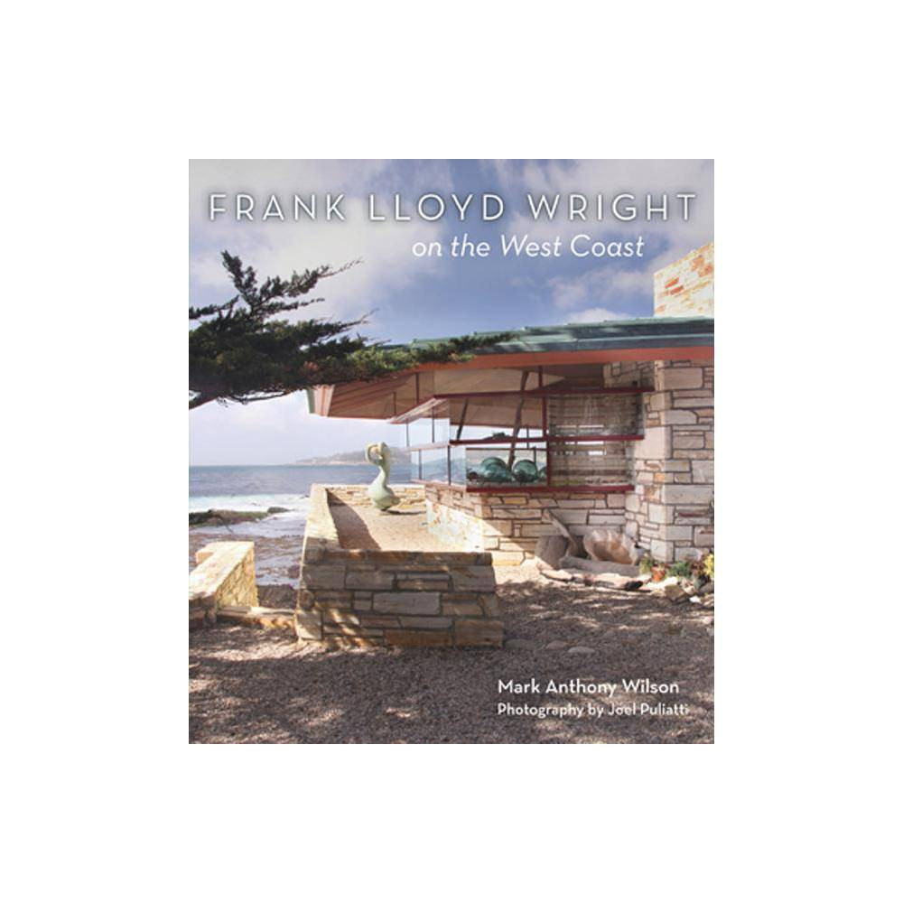 Frank Lloyd Wright On The West Coast By Mark Wilson Hardcover