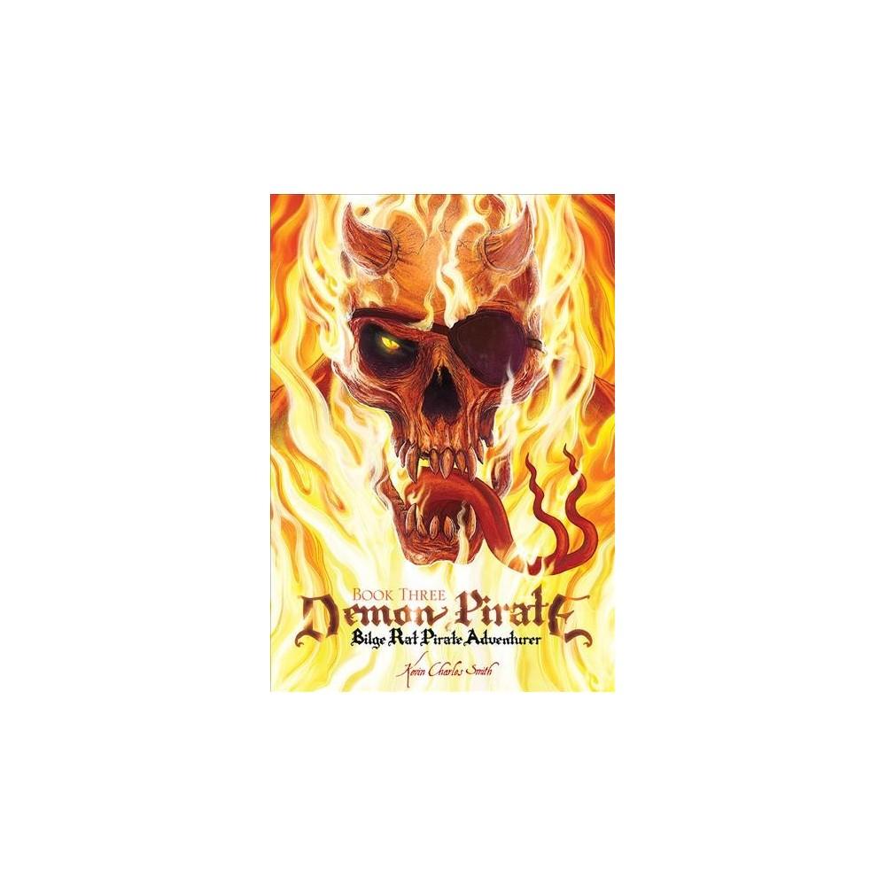 Demon Pirate - (Bilge Rat - Pirate Adventurer) by Kevin Charles Smith (Paperback)