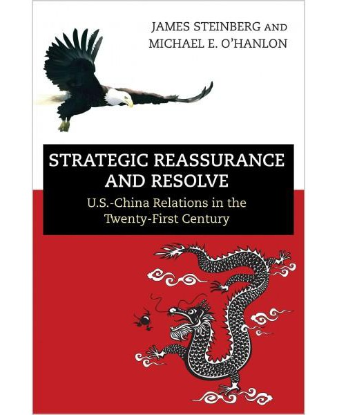 Strategic Reassurance and Resolve : U.S.-China Relations in the Twenty-first Century (New) (Paperback) - image 1 of 1