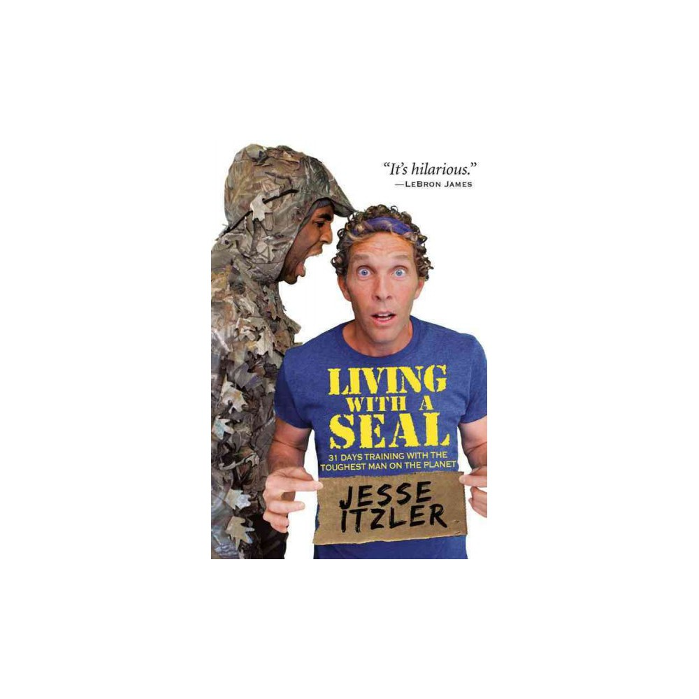 Living With a Seal : 31 Days Training With the Toughest Man on the Planet (Reprint) (Paperback) (Jesse