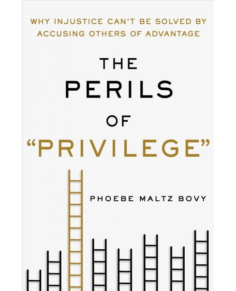 "Perils of ""Privilege"" : Why Injustice Can't Be Solved by Accusing Others of Advantage (Hardcover) - image 1 of 1"