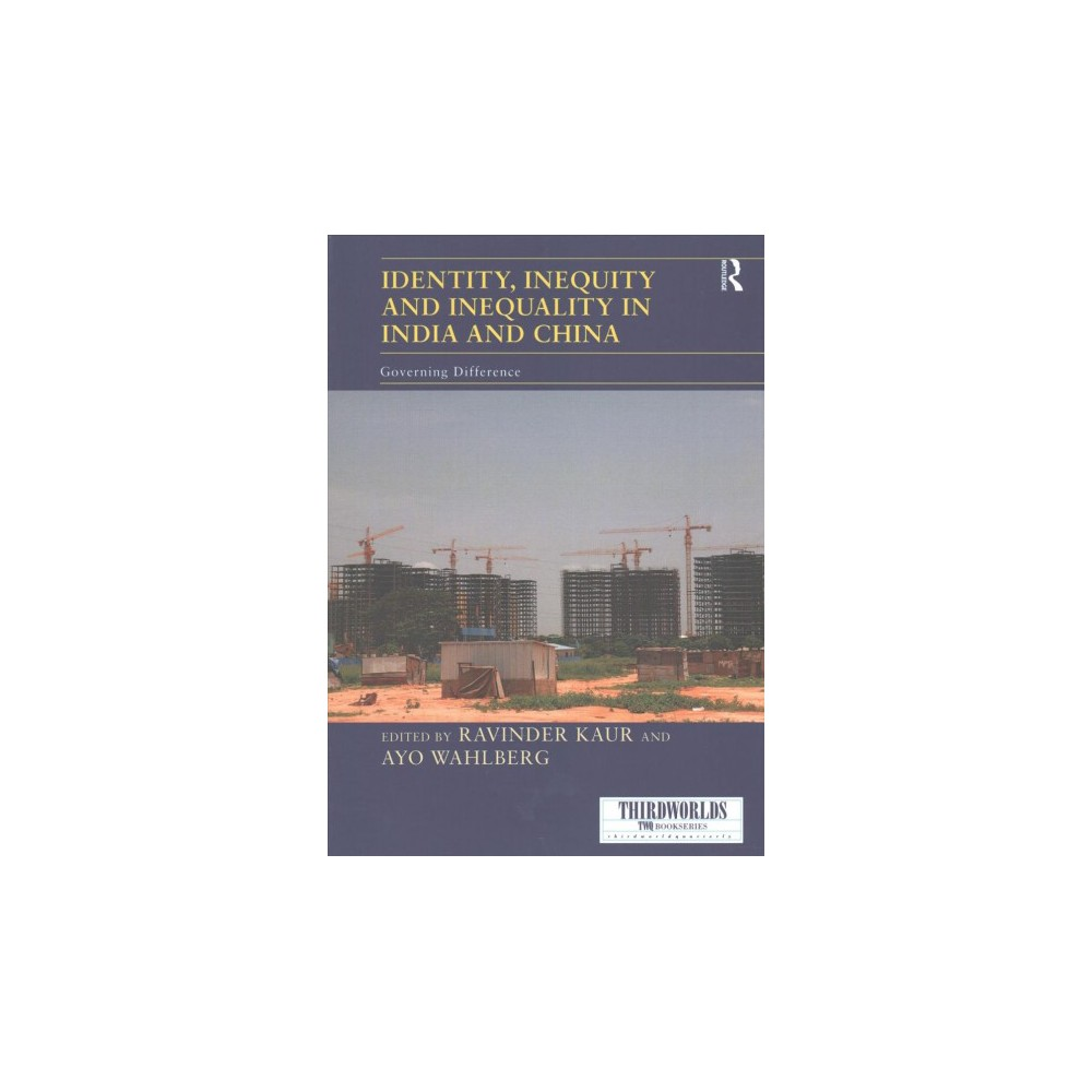 Identity, Inequity and Inequality in India and China : Governing Difference (Reprint) (Paperback)