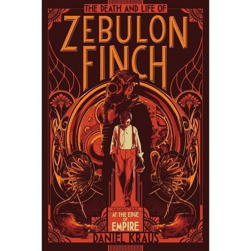 The Death and Life of Zebulon Finch, Volume One, Volume 1 - by  Daniel Kraus (Paperback) - image 1 of 1