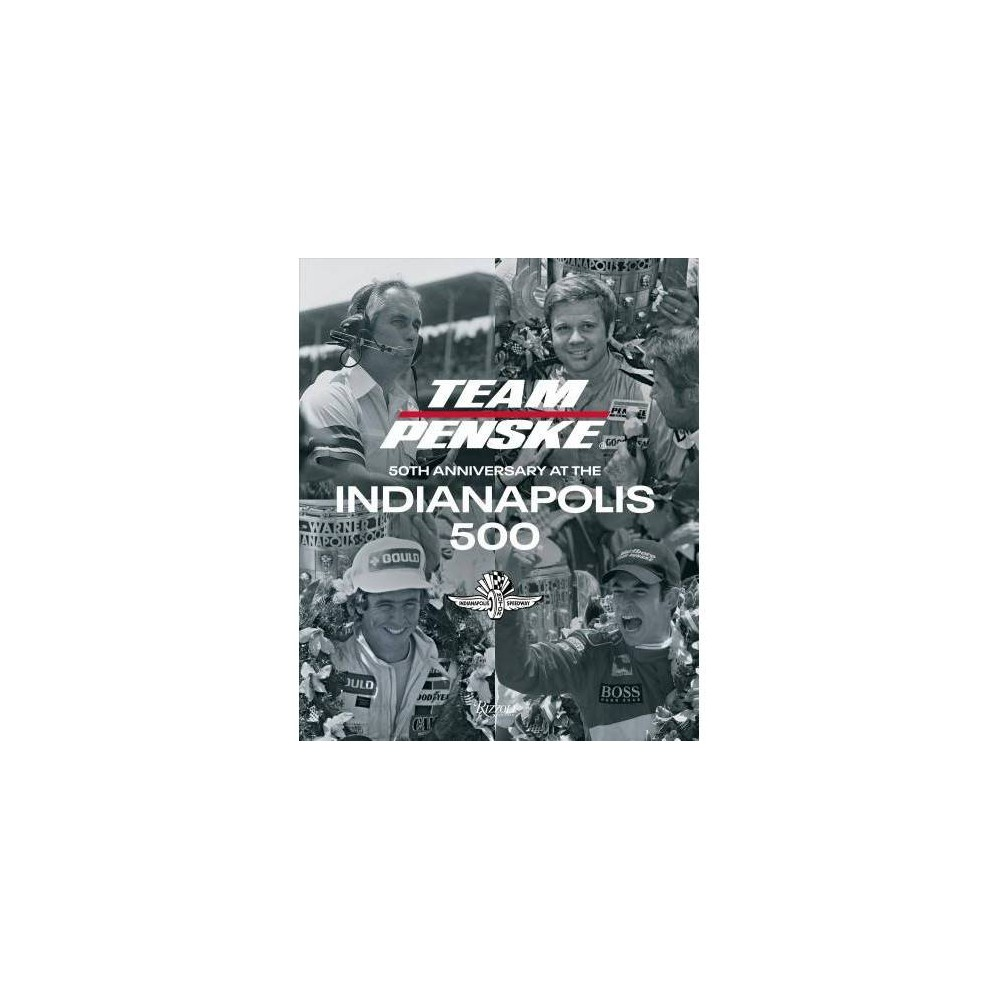 Team Penske : 50th Anniversary at the Indianapolis 500 - Anv (Hardcover)