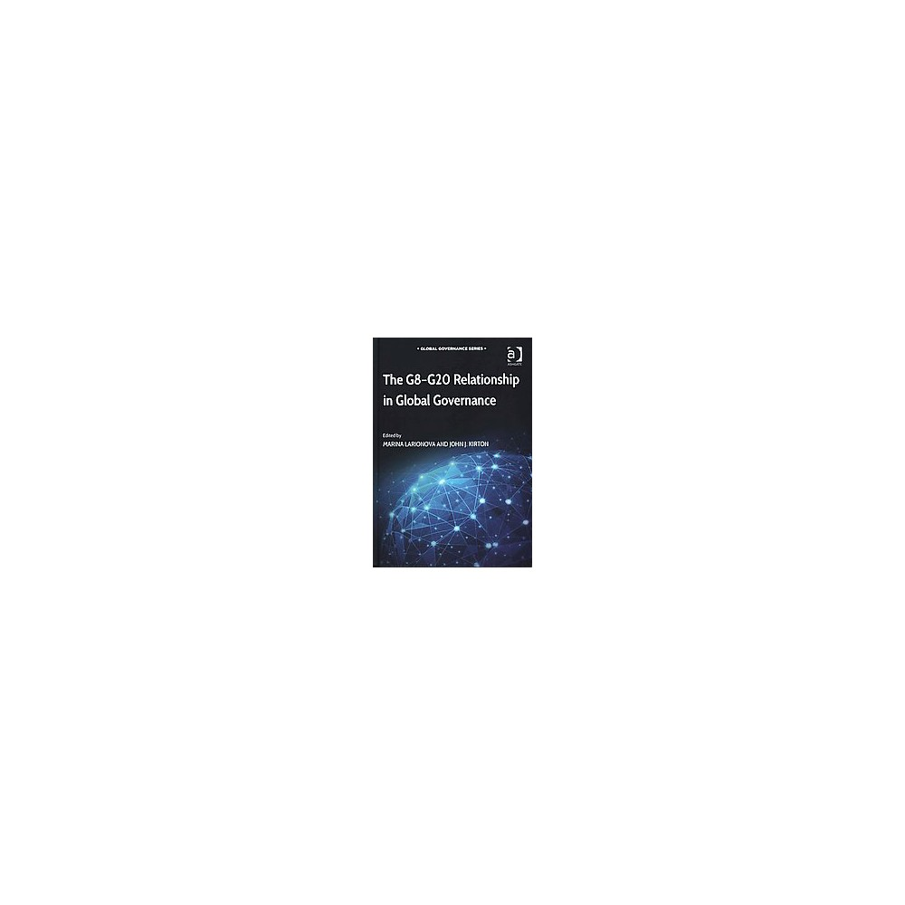 The G8-G20 Relationship in Global Governance ( Global Governance) (Illustrated) (Hardcover) The G8-G20 Relationship in Global Governance ( Global Governance) (Illustrated) (Hardcover)