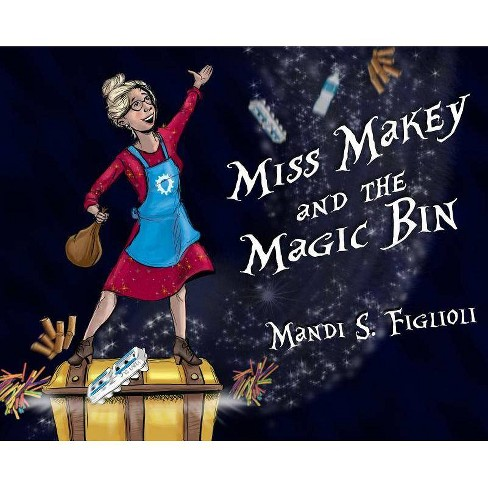 Miss Makey and the Magic Bin - by  Mandi S Figlioli (Hardcover) - image 1 of 1