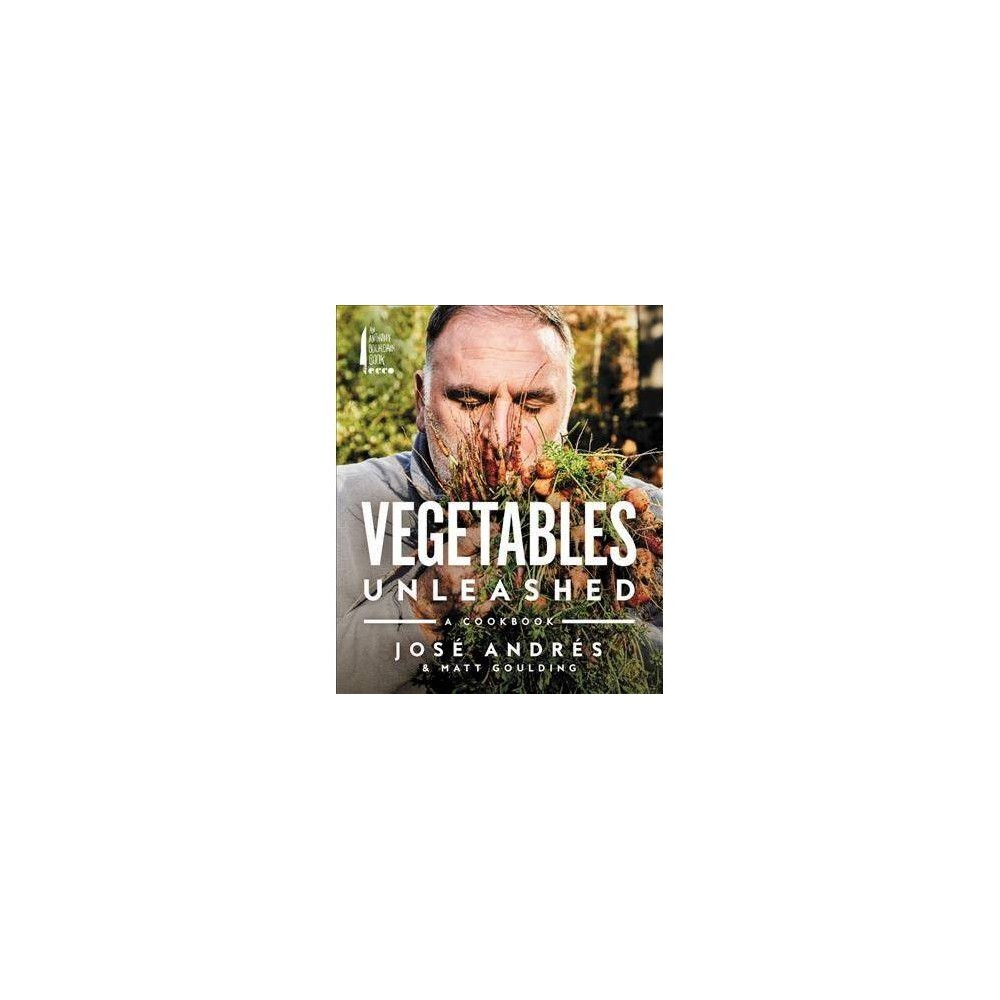 Vegetables Unleashed : A Cookbook - by Jose Andres & Matt Goulding (Hardcover)