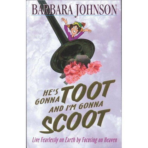 He's Gonna Toot and I'm Gonna Scoot - by  Barbara Johnson (Paperback) - image 1 of 1