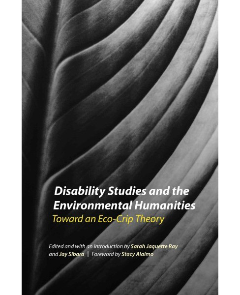 Disability Studies and the Environmental Humanities : Toward an Eco-crip Theory (Hardcover) - image 1 of 1