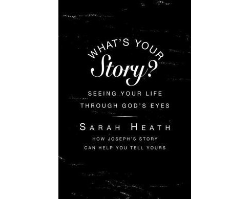 What's Your Story? : Seeing Your Life Through God's Eyes (Paperback) (Sarah Heath) - image 1 of 1