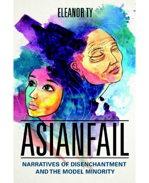 Asianfail : Narratives of Disenchantment and the Model Minority (Paperback) (Eleanor Ty) - image 1 of 1