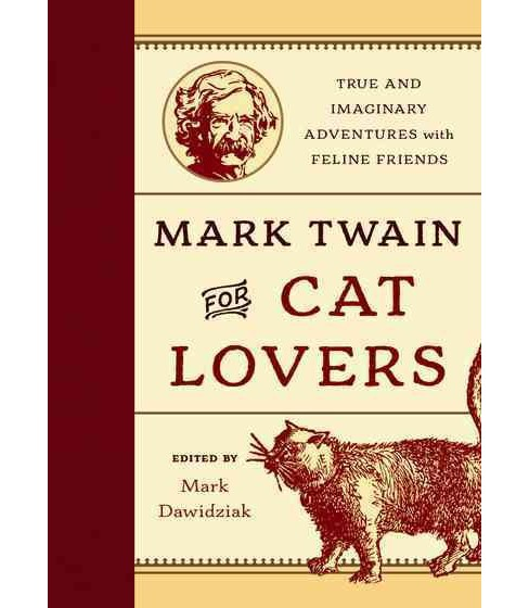 Mark Twain for Cat Lovers : True and Imaginary Adventures With Feline Friends (Hardcover) - image 1 of 1
