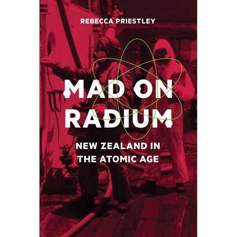 Mad on Radium - by  Rebecca Priestley (Paperback) - image 1 of 1