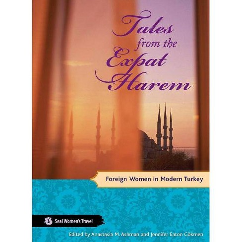 Tales from the Expat Harem - (Seal Women's Travel) (Paperback) - image 1 of 1