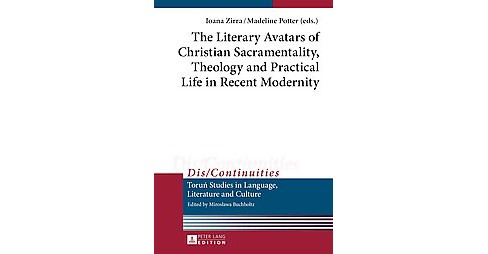 Literary Avatars of Christian Sacramentality, Theology and Practical Life in Recent Modernity - image 1 of 1