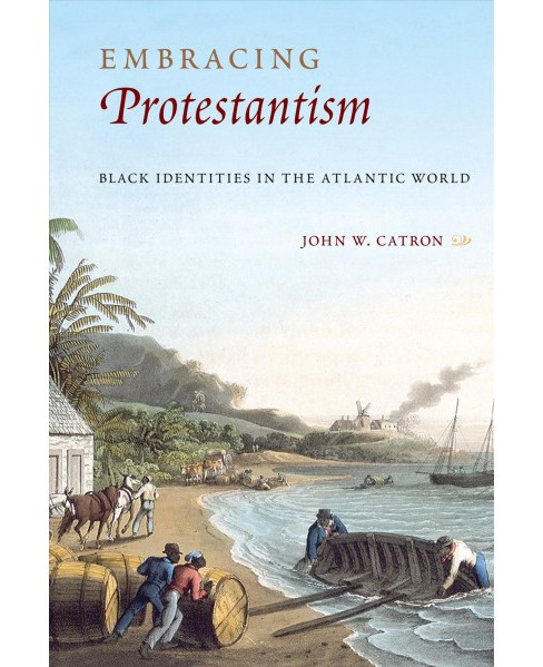 Embracing Protestantism : Black Identites in the Atlantic World (Hardcover) (John W. Catron) - image 1 of 1
