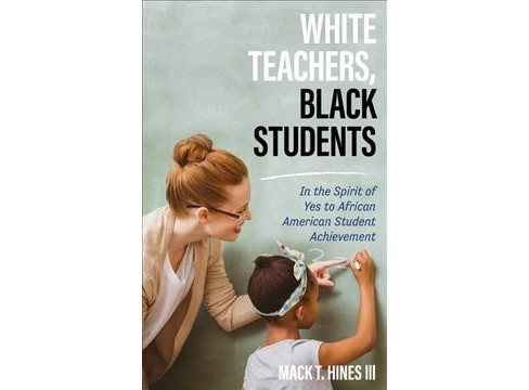 White Teachers, Black Students : In the Spirit of Yes to African American Student Achievement - image 1 of 1