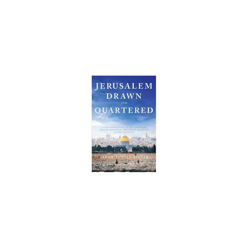 Jerusalem Drawn and Quartered : One Woman's Year in the Heart of the Christian, Muslim, Armenian, and