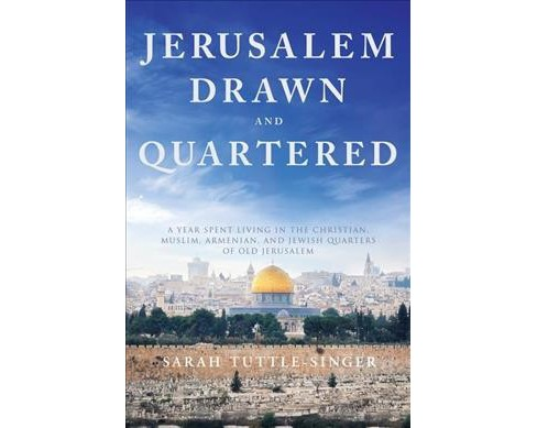 Jerusalem Drawn and Quartered : One Woman's Year in the Heart of the Christian, Muslim, Armenian, and  - image 1 of 1
