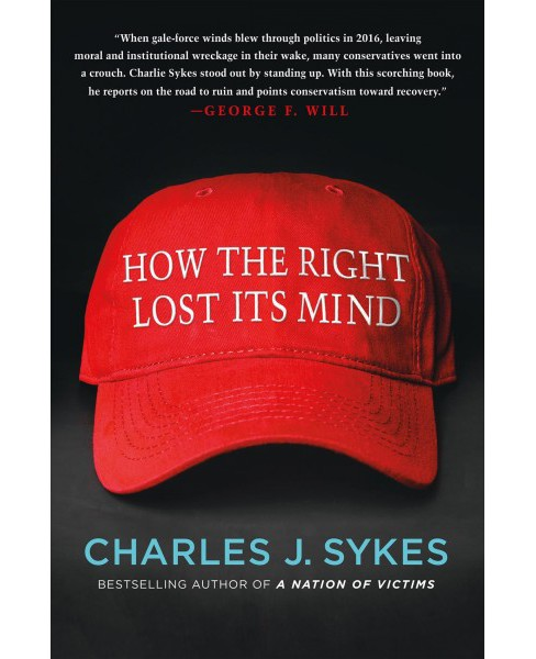 How the Right Lost Its Mind -  by Charles J. Sykes (Hardcover) - image 1 of 1
