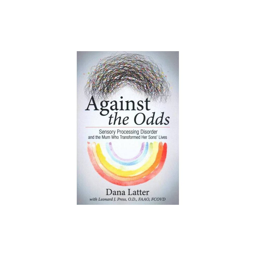 Against the Odds : Sensory Processing Disorder and the Mum Who Transformed Her Sons' Lives - (Paperback)