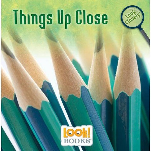 Things Up Close - (Look Closely (Look! Books (Tm))) by  Alice Boynton (Hardcover) - image 1 of 1