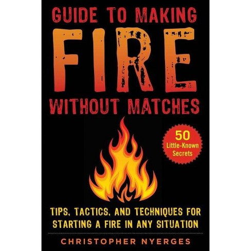 Guide to Making Fire Without Matches - by  Christopher Nyerges (Paperback) - image 1 of 1