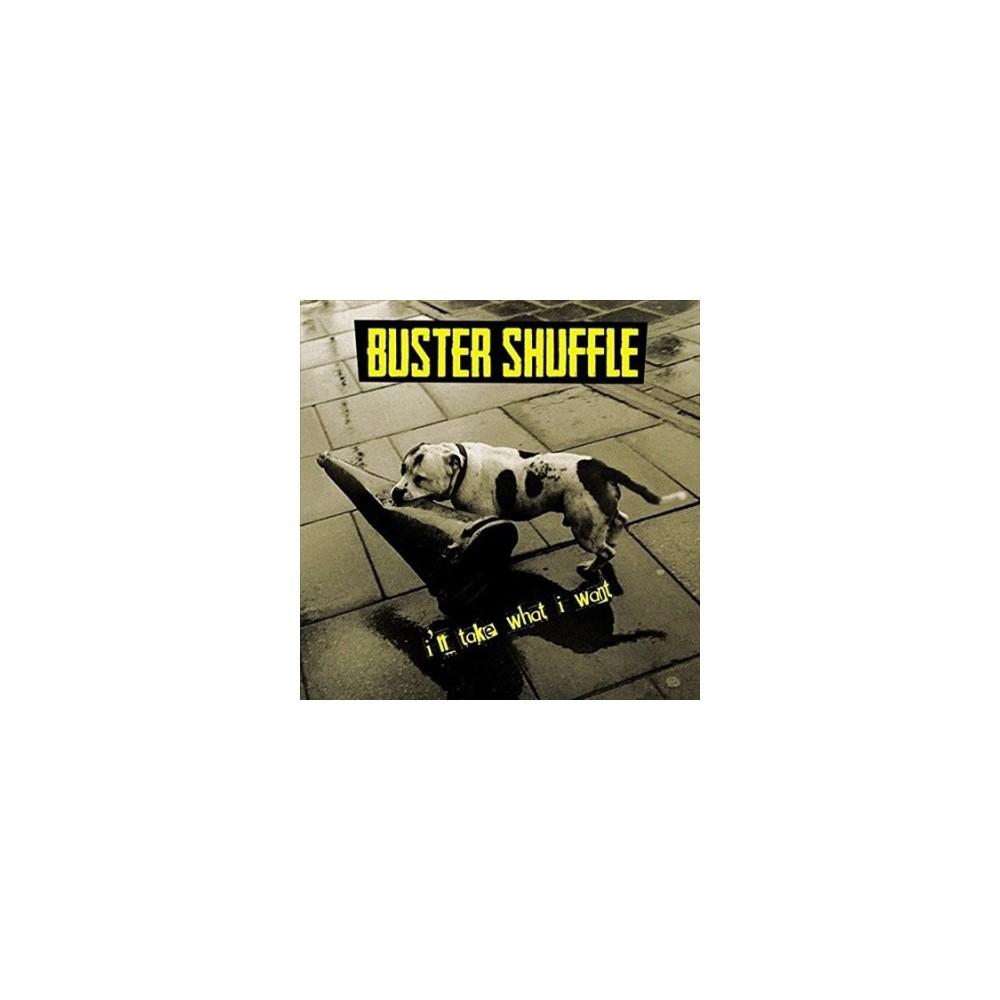 Buster Shuffle - I'll Take What I Want (Vinyl)