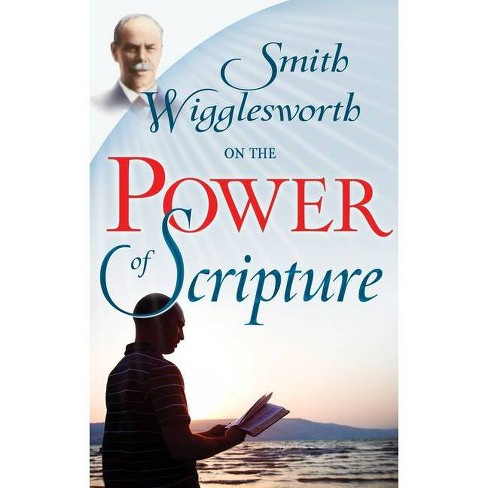 Smith Wigglesworth on the Power of Scripture - (Paperback) - image 1 of 1