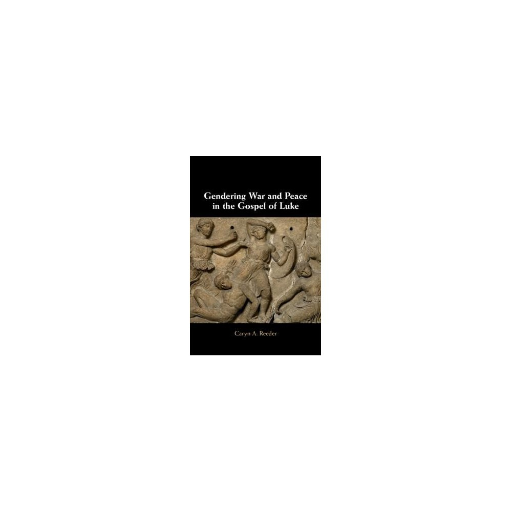 Gendering War and Peace in the Gospel of Luke - by Caryn A. Reeder (Hardcover)
