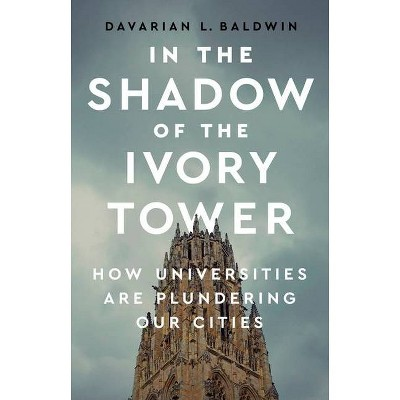 In the Shadow of the Ivory Tower - by  Davarian L Baldwin (Hardcover)