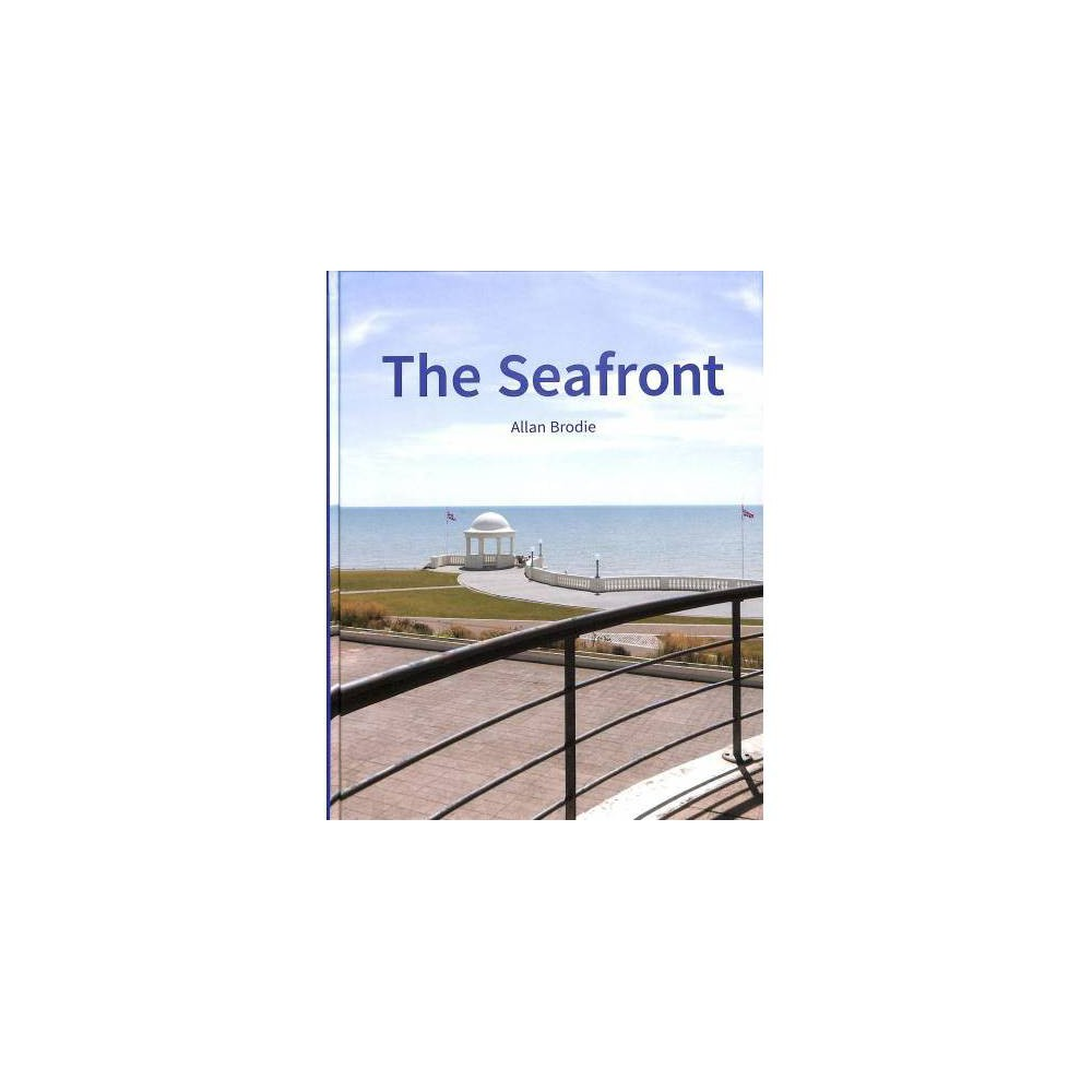 Seafront - by Allan Brodie (Hardcover)
