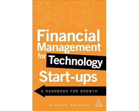 Financial Management for Technology Start-Ups : A Handbook for Growth (Paperback) (Alnoor Bhimani) - image 1 of 1