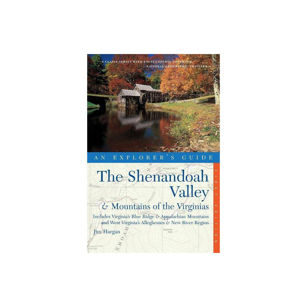 Explorer S Guide The Shenandoah Valley Mountains Of The Virginias Explorer S Great Destinations By Jim Hargan Paperback
