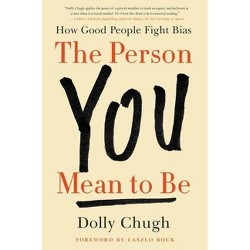The Person You Mean to Be - by  Dolly Chugh (Hardcover)