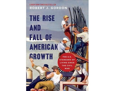 Rise and Fall of American Growth : The U.S. Standard of Living Since the Civil War - Reprint (Paperback) - image 1 of 1