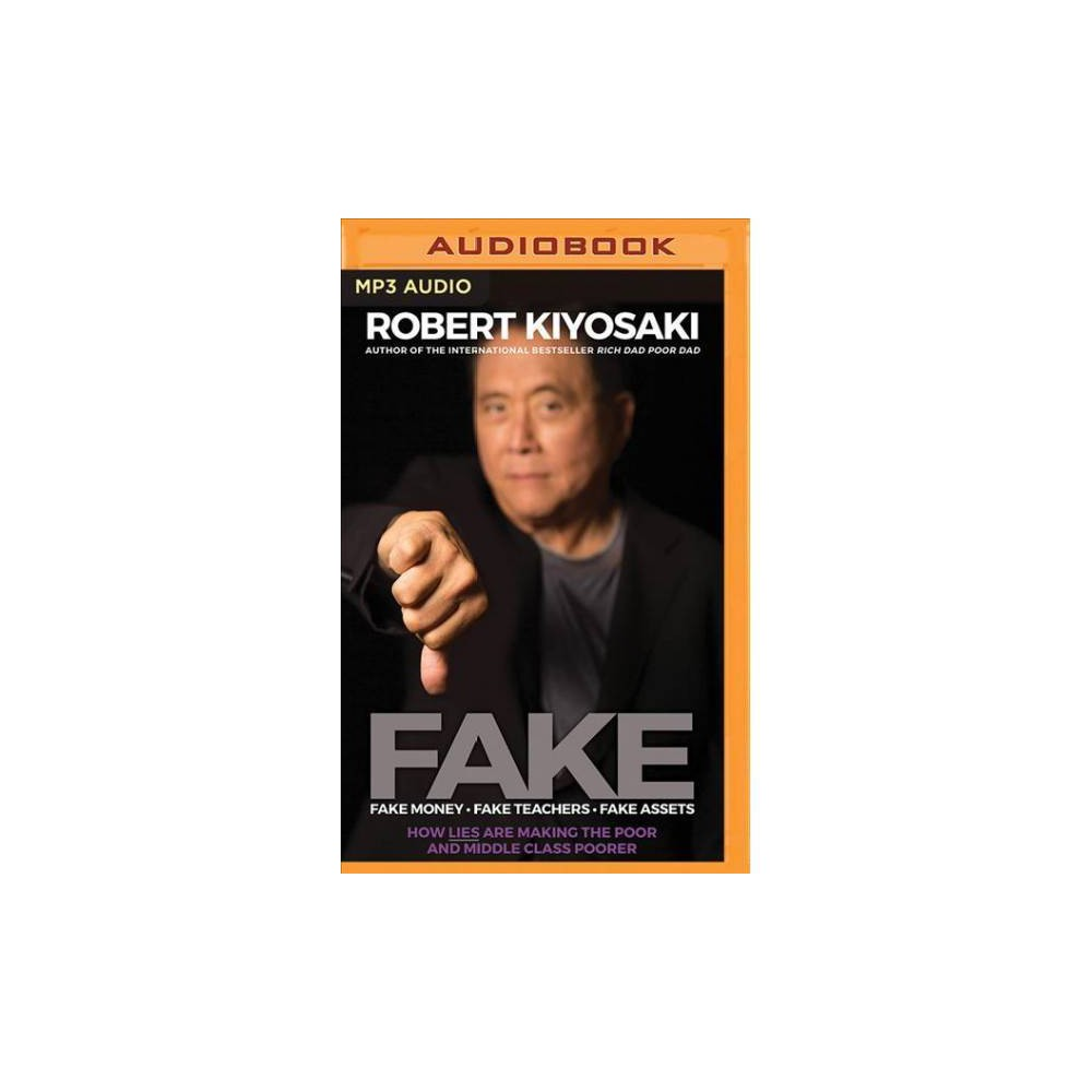 Fake : Fake Money, Fake Teachers, Fake Assets: How Lies Are Making the Poor and Middle Class Poorer