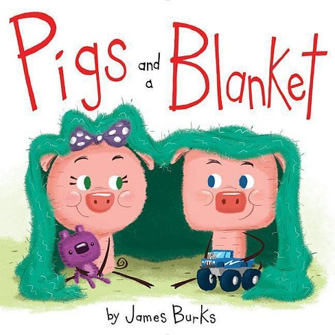 Pigs and a Blanket - by  James Burks (Hardcover) - image 1 of 1