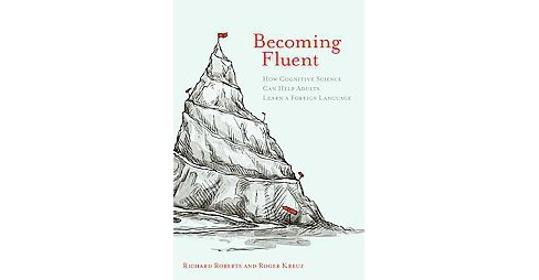Becoming Fluent : How Cognitive Science Can Help Adults Learn a Foreign Language (Reprint) (Paperback) - image 1 of 1