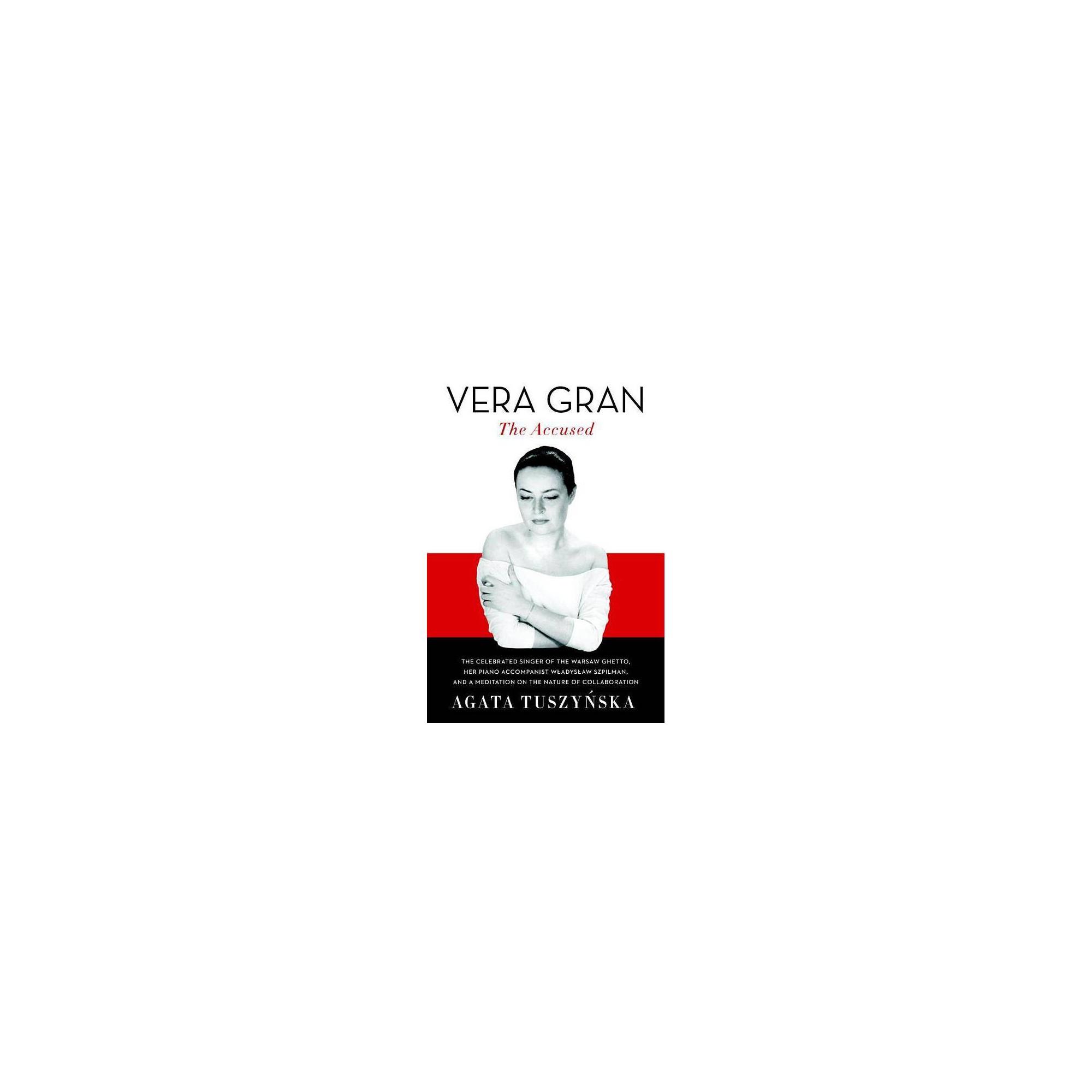 Vera Gran: The Accused - by Agata Tuszynska (Hardcover)
