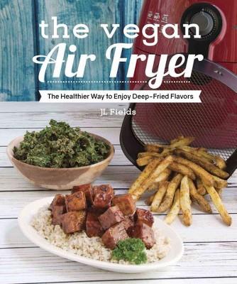 Vegan Air Fryer : The Healthier Way to Enjoy Deep-Fried Flavors - by J. L. Fields (Paperback)