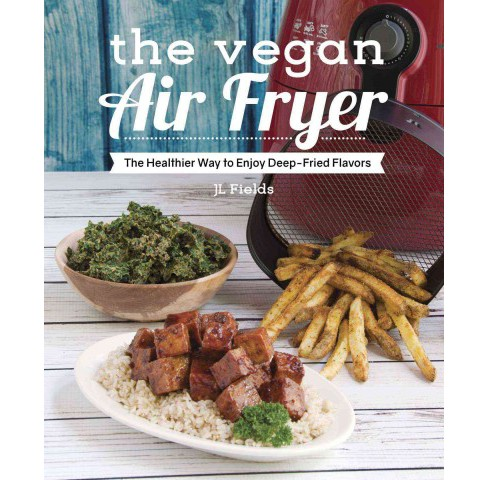 Vegan Air Fryer : The Healthier Way to Enjoy Deep-Fried Flavors -  by J. L. Fields (Paperback) - image 1 of 1